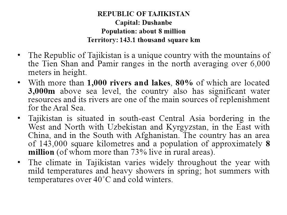 REPUBLIC OF TAJIKISTAN Capital: Dushanbe Population: about 8 million Territory: 143.1 thousand square km