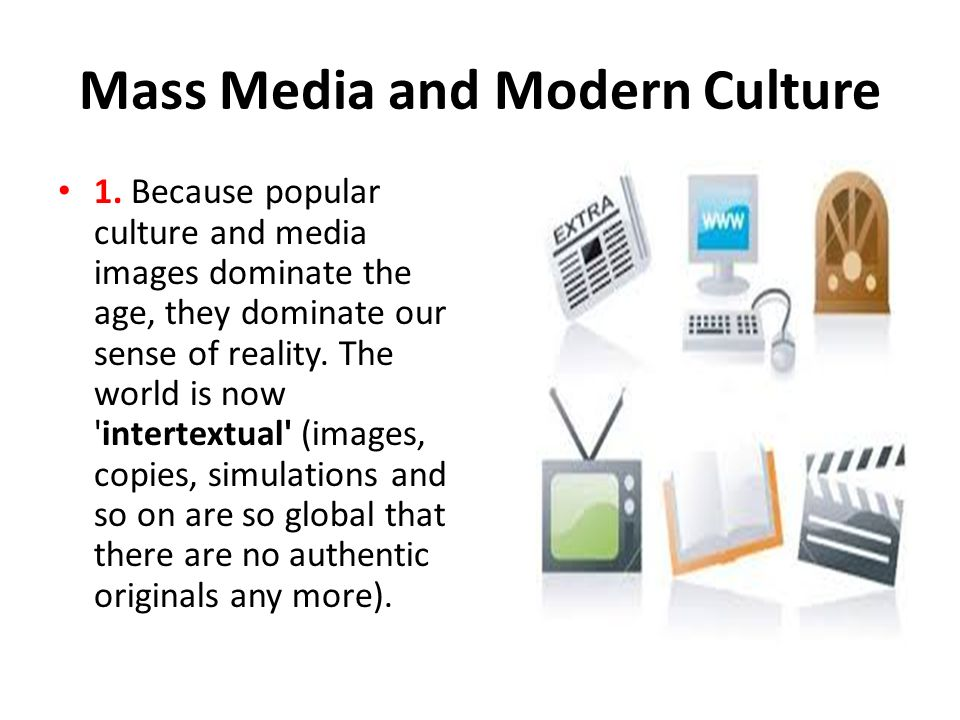 mass media culture The media is a gargantuan entity that presides over our daily decisions, our sense of the world, and exposes us to things we've never experienced we'll take a look at how media affects our.