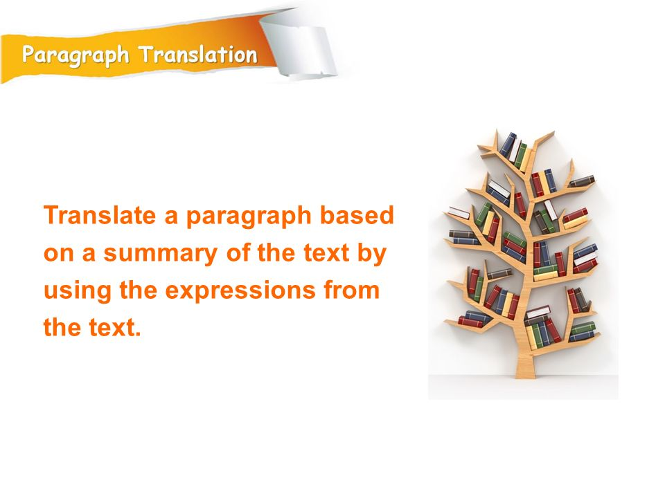 Translate a paragraph based on a summary of the text by using the expressions from