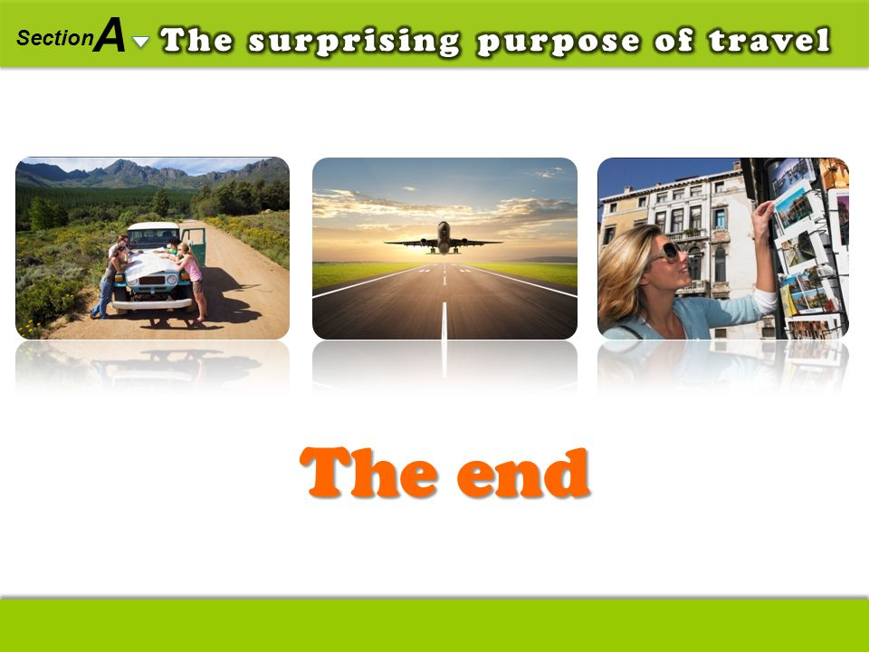 A The surprising purpose of travel Section The end