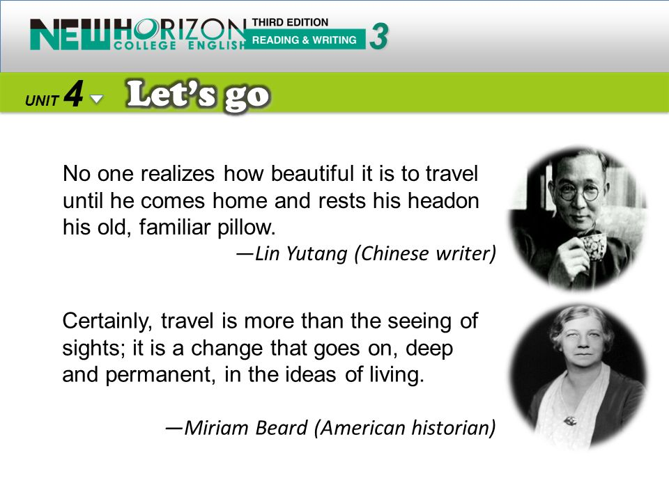 No one realizes how beautiful it is to travel until he comes home and rests his headon his old, familiar pillow.