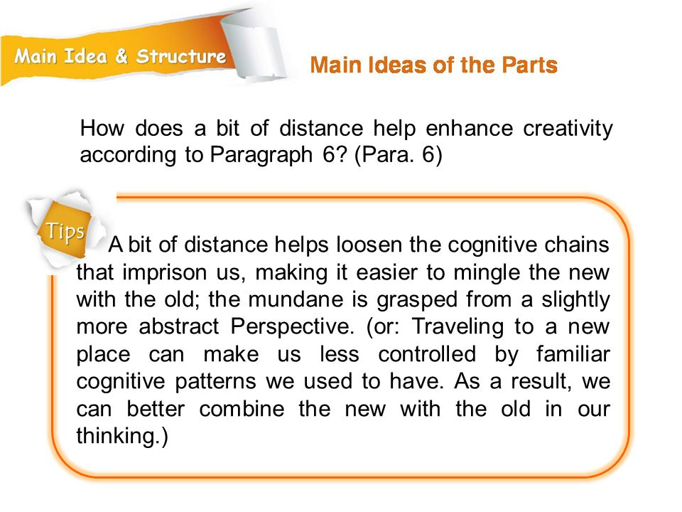 How does a bit of distance help enhance creativity according to Paragraph 6 (Para. 6)