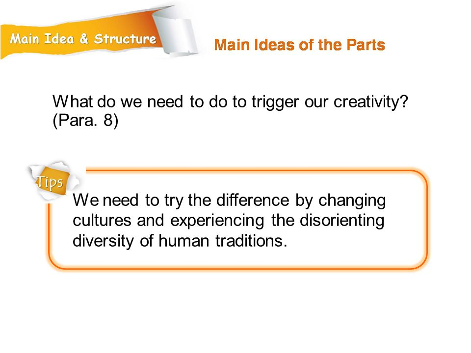 What do we need to do to trigger our creativity (Para. 8)