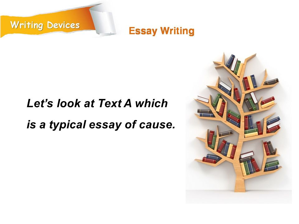 Let's look at Text A which is a typical essay of cause.