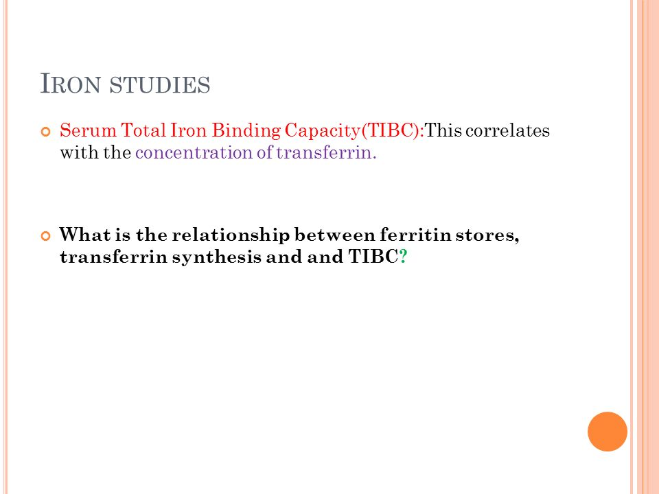 Iron studies Serum Total Iron Binding Capacity(TIBC):This correlates with the concentration of transferrin.