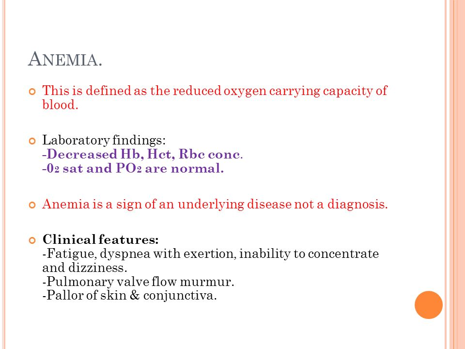 Anemia. This is defined as the reduced oxygen carrying capacity of blood.