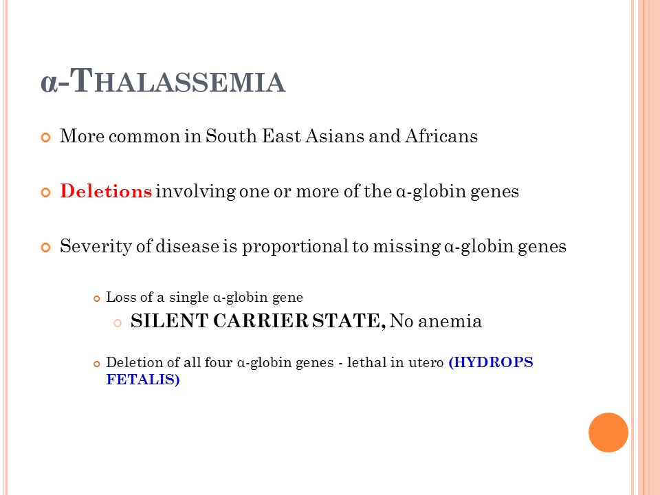 -Thalassemia More common in South East Asians and Africans