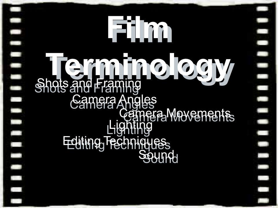 Film Terminology Shots and Framing Camera Angles Camera Movements ...