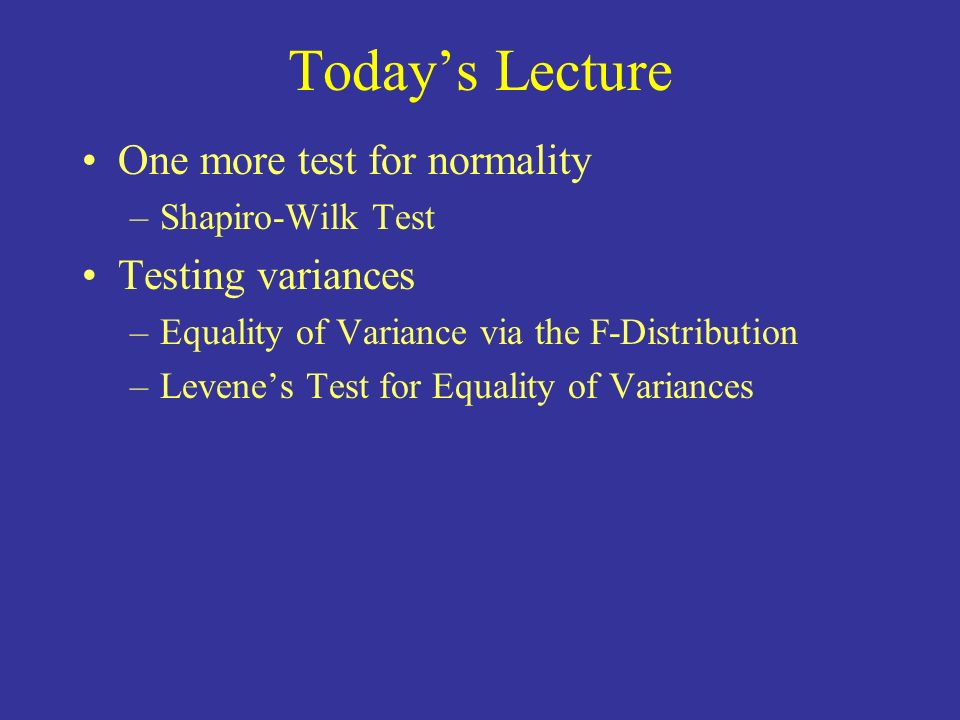 Today's Lecture One more test for normality Testing variances