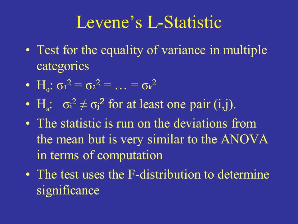Levene's L-Statistic Test for the equality of variance in multiple categories. H0: σ12 = σ22 = … = σk2.