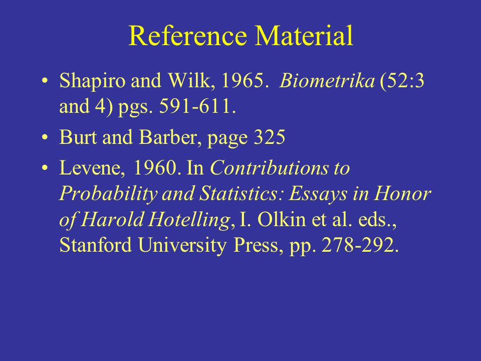 Reference Material Shapiro and Wilk, 1965. Biometrika (52:3 and 4) pgs. 591-611. Burt and Barber, page 325.