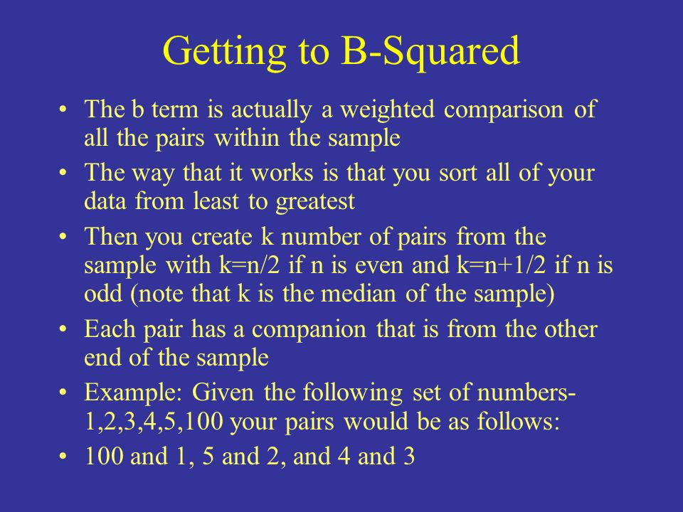 Getting to B-Squared The b term is actually a weighted comparison of all the pairs within the sample.