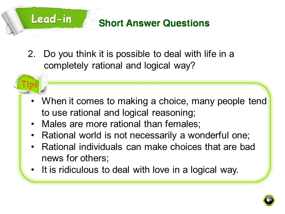 2. Do you think it is possible to deal with life in a completely rational and logical way