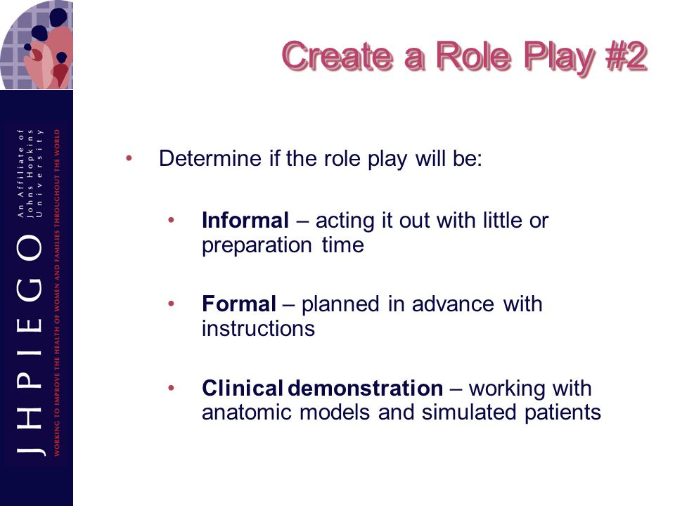 Create a Role Play #2 Determine if the role play will be:
