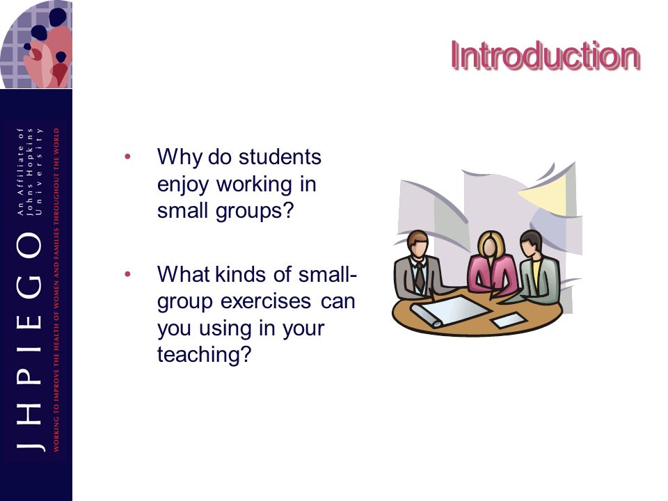 Introduction Why do students enjoy working in small groups