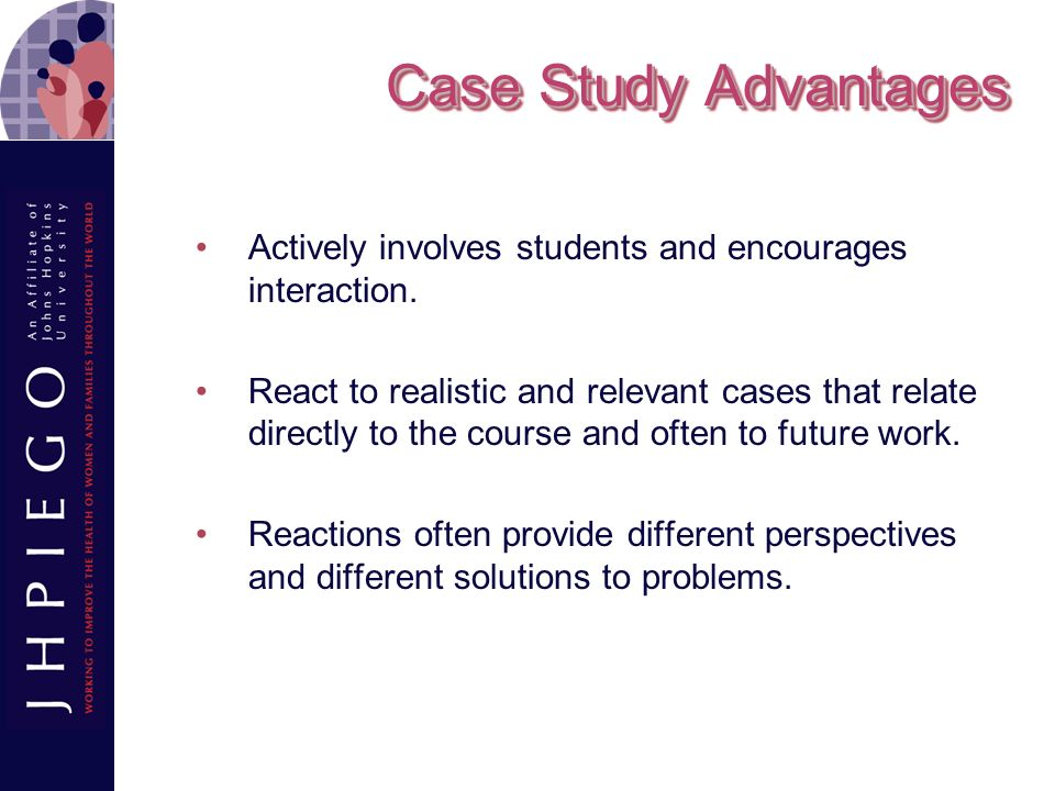 Case Study Advantages Actively involves students and encourages interaction.