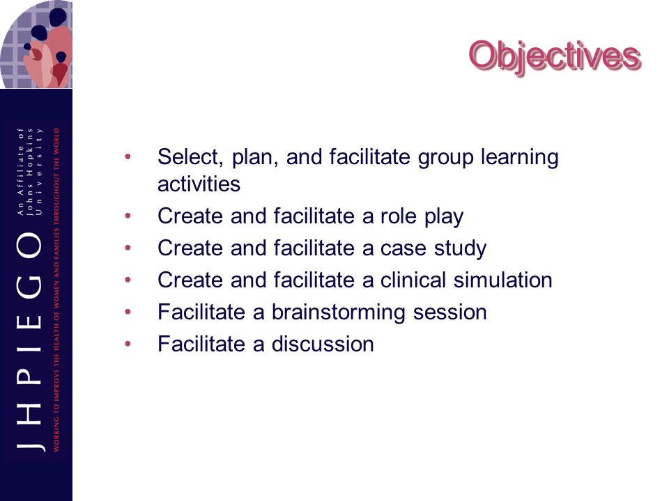 Objectives Select, plan, and facilitate group learning activities
