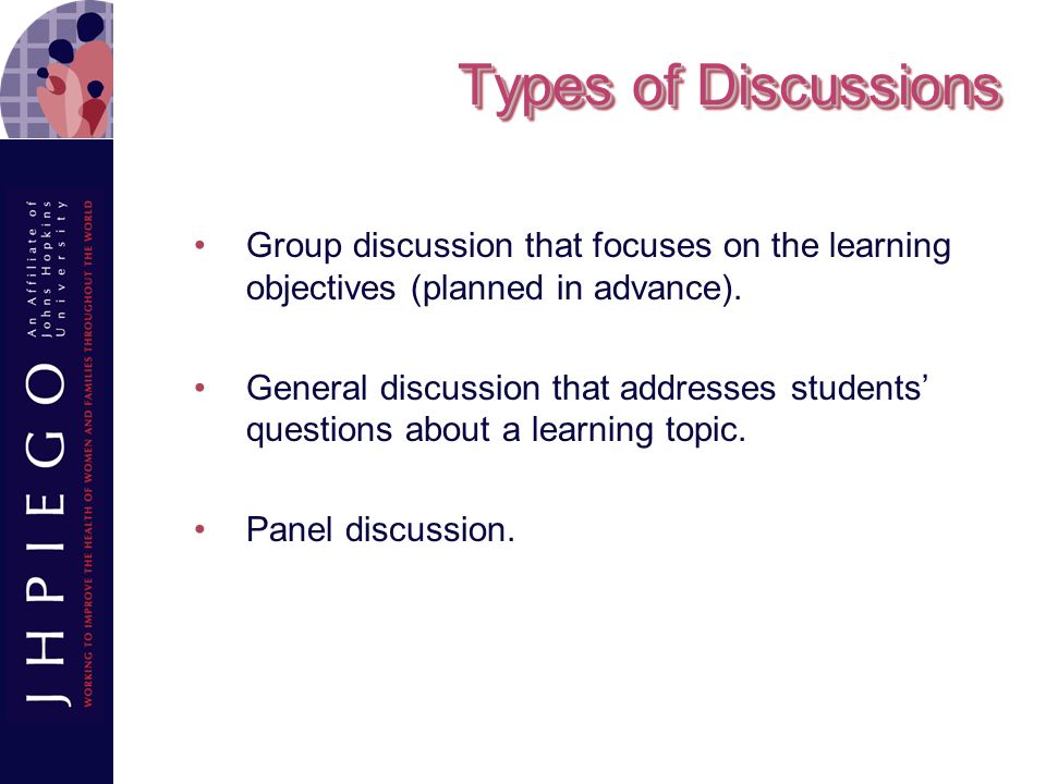 Types of Discussions Group discussion that focuses on the learning objectives (planned in advance).