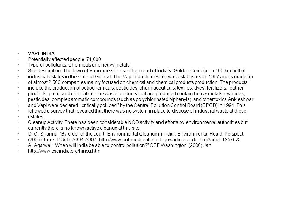 VAPI, INDIA Potentially affected people: 71,000. Type of pollutants: Chemicals and heavy metals.