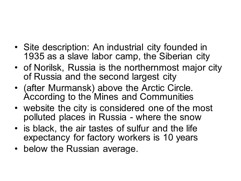 Site description: An industrial city founded in 1935 as a slave labor camp, the Siberian city