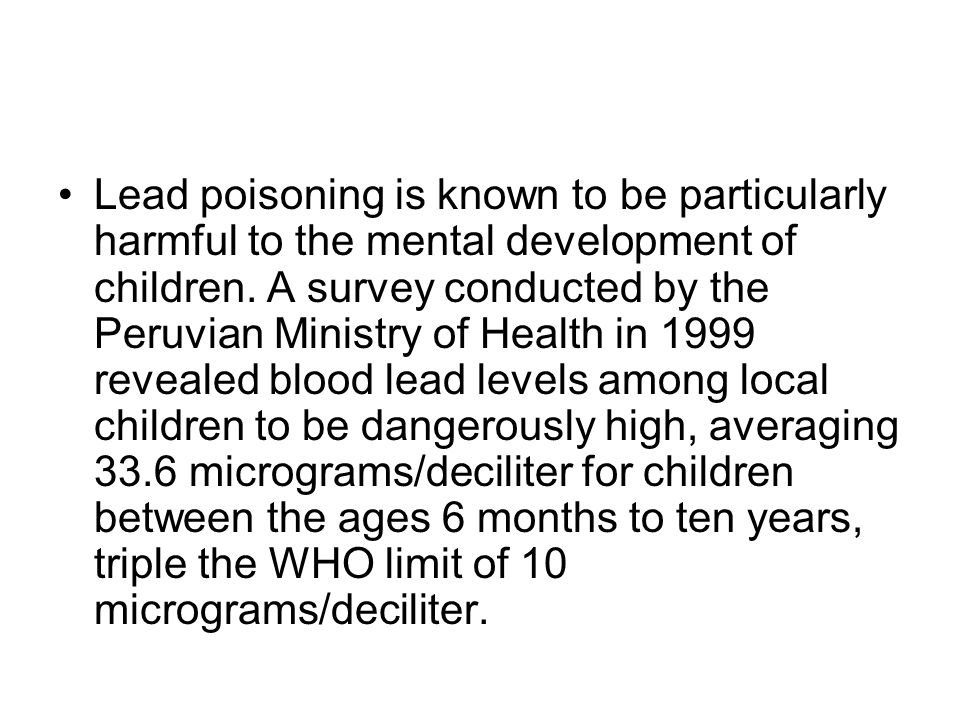 Lead poisoning is known to be particularly harmful to the mental development of children.