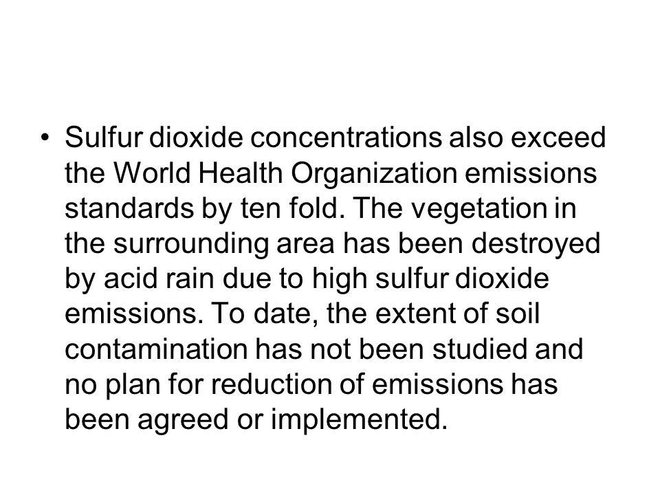 Sulfur dioxide concentrations also exceed the World Health Organization emissions standards by ten fold.