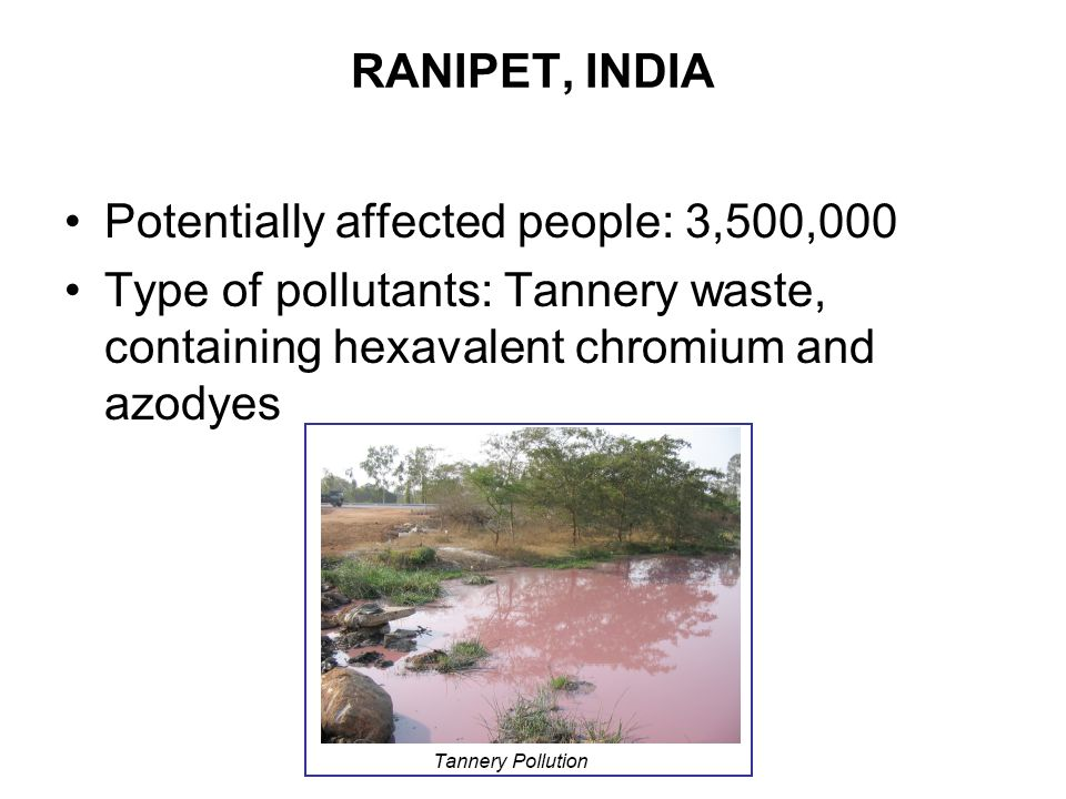 RANIPET, INDIA Potentially affected people: 3,500,000.