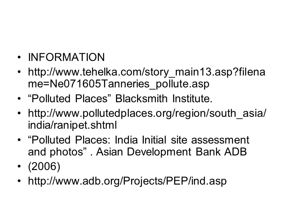 INFORMATION http://www.tehelka.com/story_main13.asp filename=Ne071605Tanneries_pollute.asp. Polluted Places Blacksmith Institute.