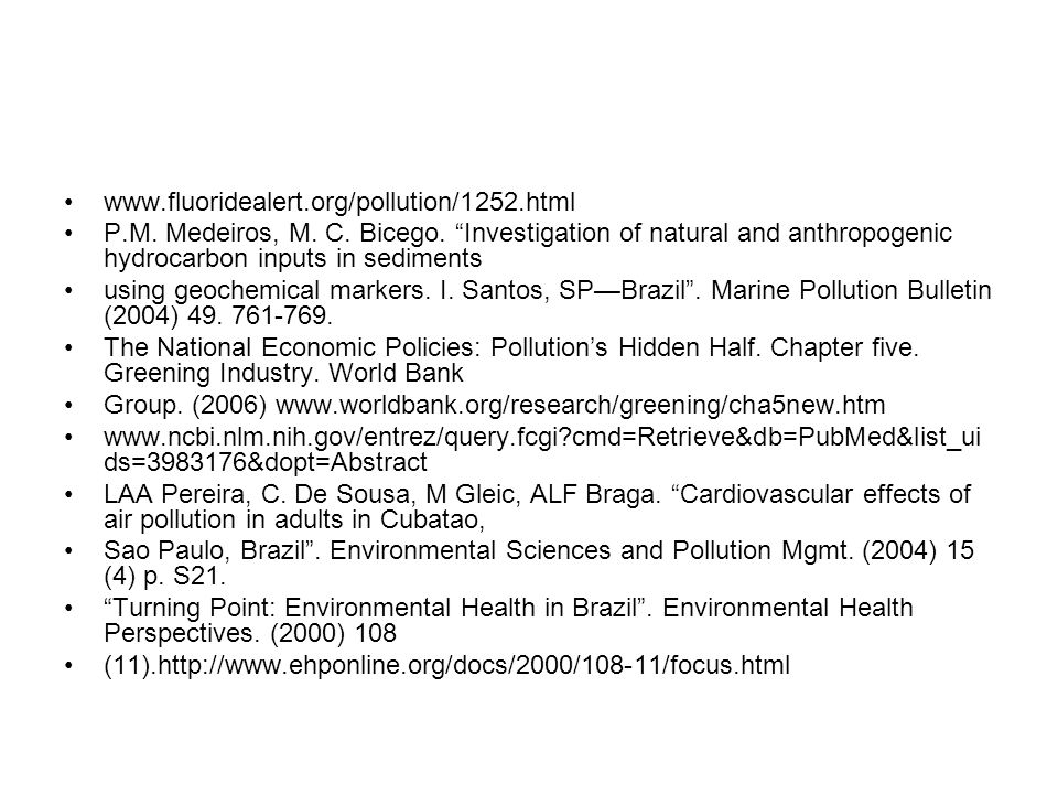 www.fluoridealert.org/pollution/1252.html P.M. Medeiros, M. C. Bicego. Investigation of natural and anthropogenic hydrocarbon inputs in sediments.