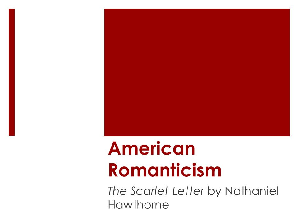 romanticism scarlet letter 1 Some symbolism in the scarlet letter is obvious--for example slide 1 of 2 some of the symbols a common theme in american romanticism.
