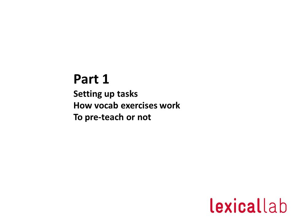 Part 1 Setting up tasks How vocab exercises work To pre-teach or not