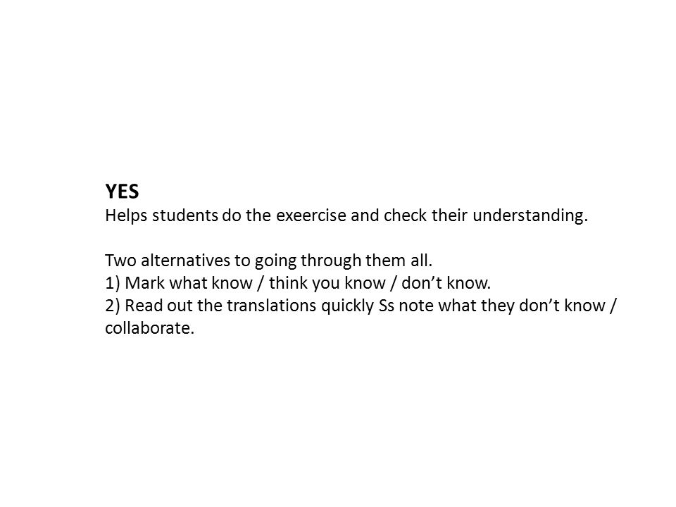 YES Helps students do the exeercise and check their understanding.