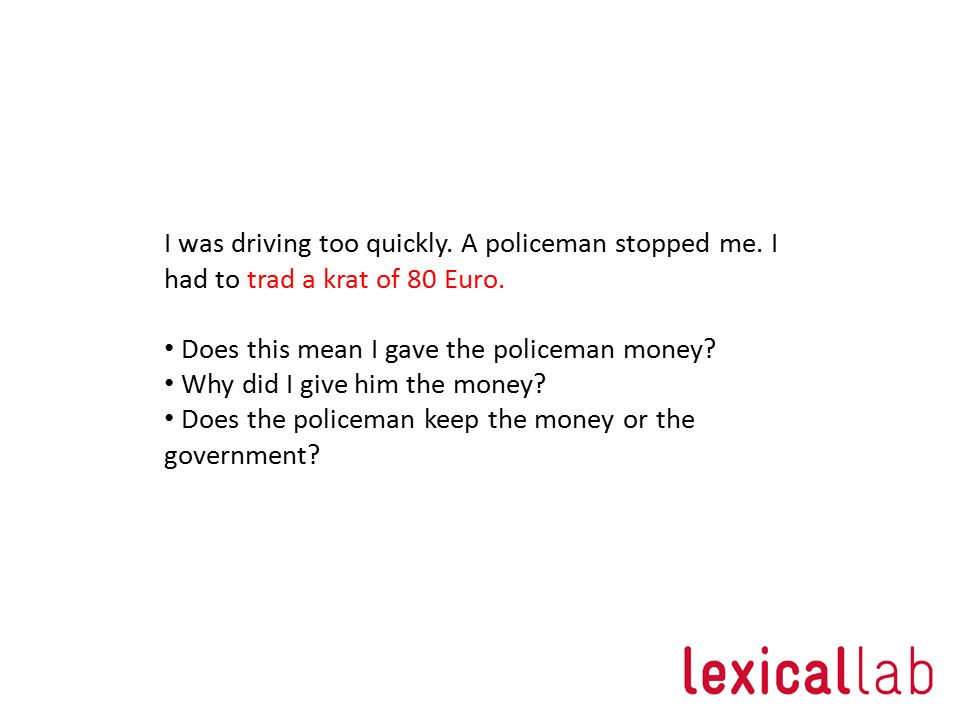 I was driving too quickly. A policeman stopped me