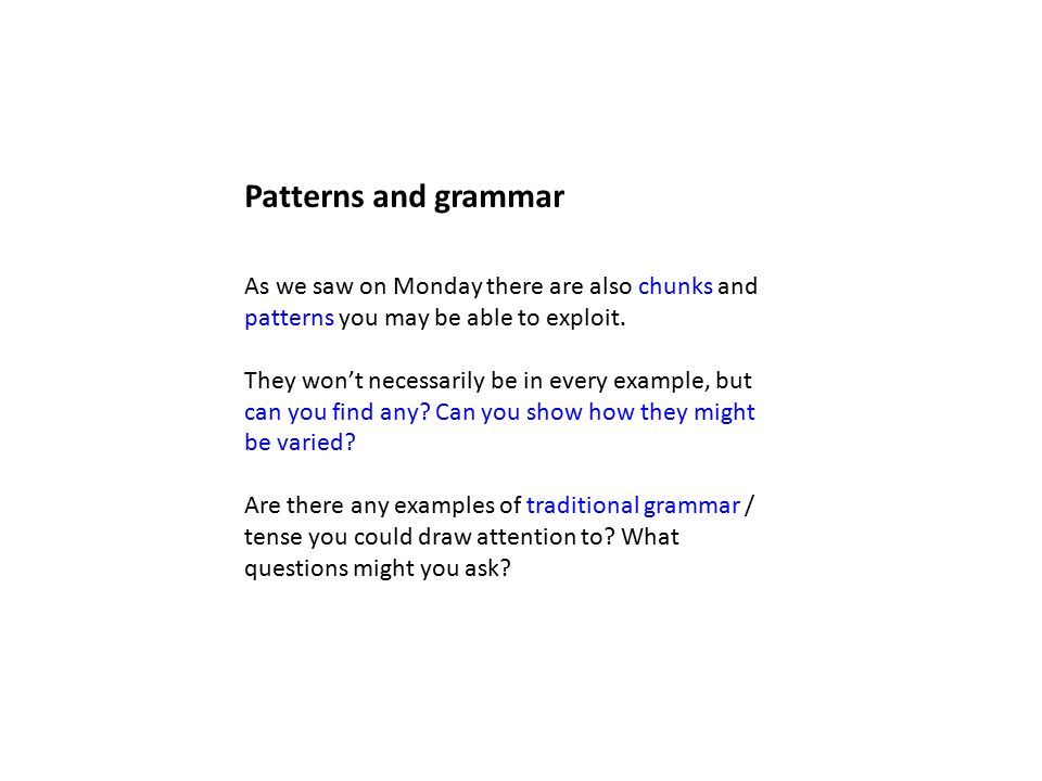 Patterns and grammar As we saw on Monday there are also chunks and patterns you may be able to exploit.
