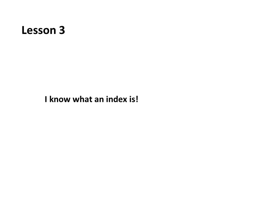 Lesson 3 I know what an index is!