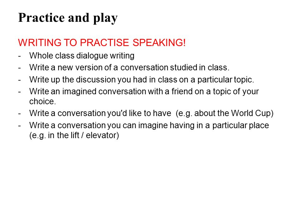 Practice and play WRITING TO PRACTISE SPEAKING!