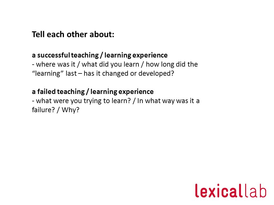 Tell each other about: a successful teaching / learning experience