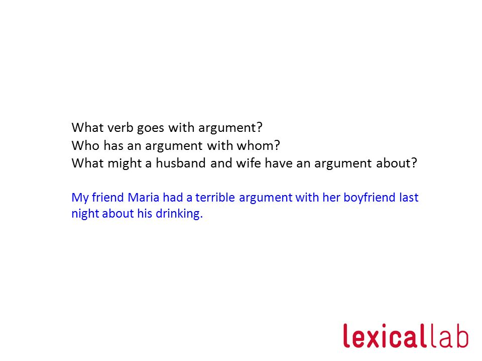 What verb goes with argument Who has an argument with whom