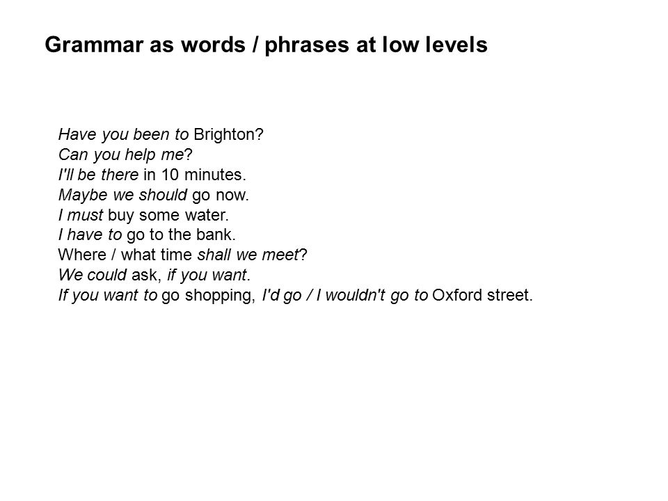 Grammar as words / phrases at low levels