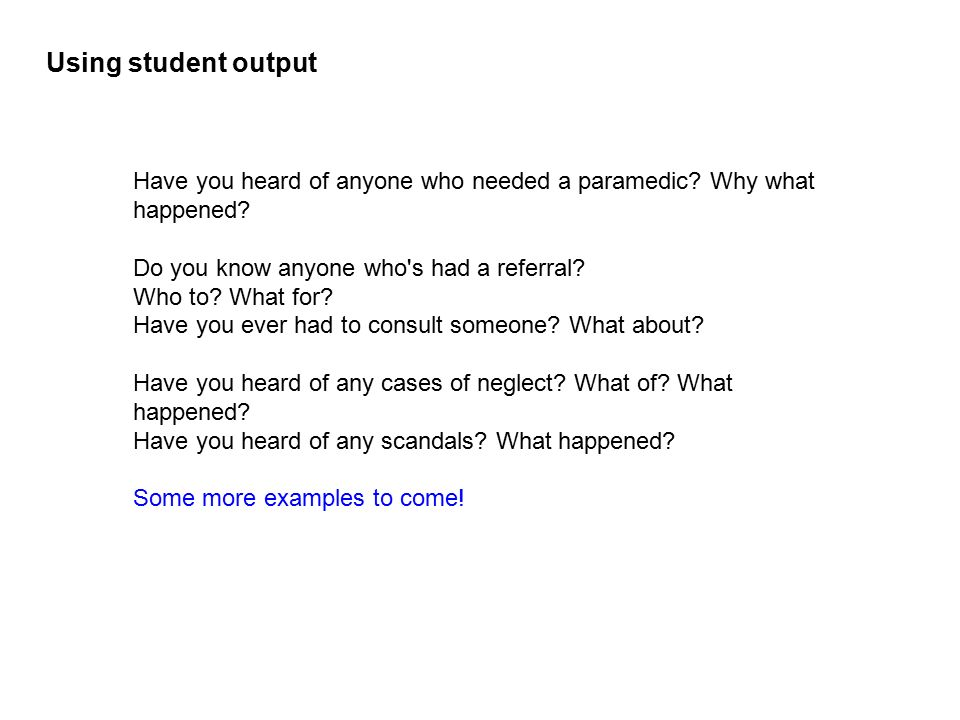 Using student output Have you heard of anyone who needed a paramedic Why what happened Do you know anyone who s had a referral