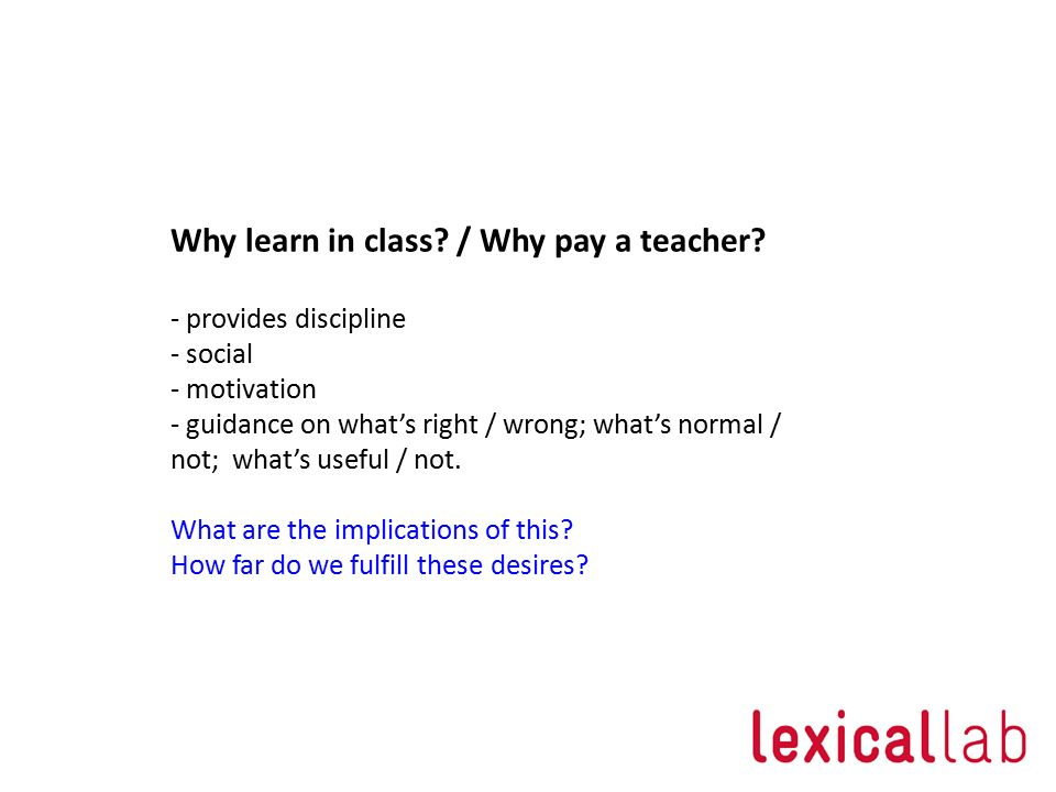 Why learn in class / Why pay a teacher