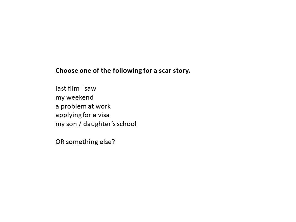 Choose one of the following for a scar story.