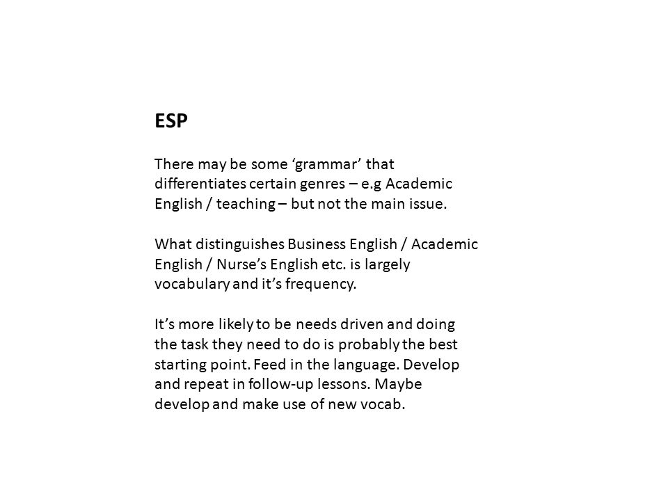 ESP There may be some 'grammar' that differentiates certain genres – e.g Academic English / teaching – but not the main issue.