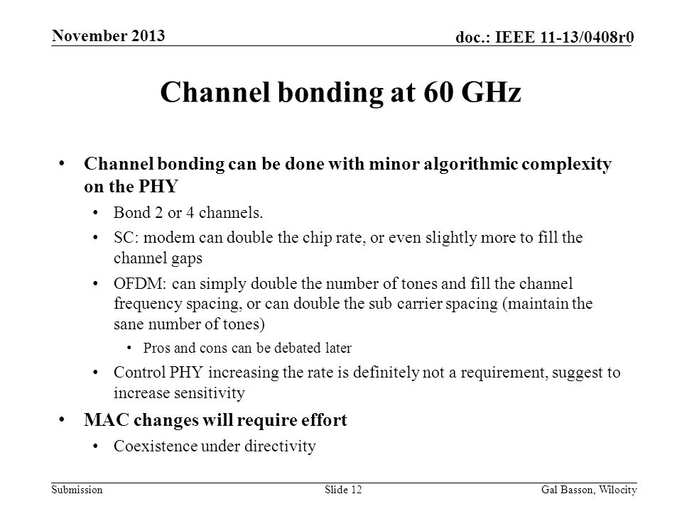 November 2013 Channel bonding at 60 GHz. Channel bonding can be done with minor algorithmic complexity on the PHY.