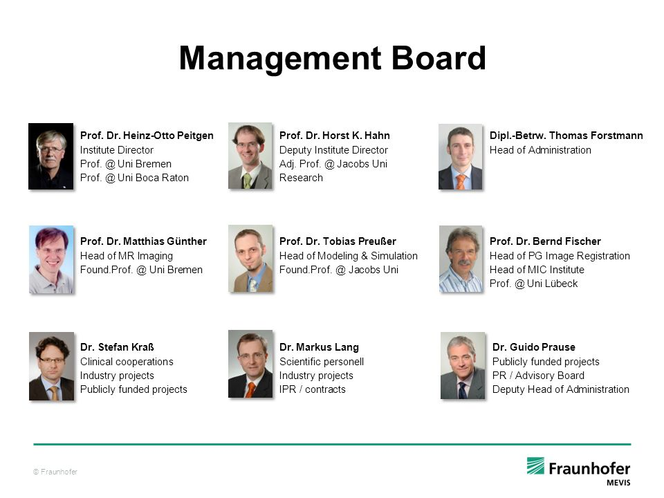 Management Board Prof. Dr. Heinz-Otto Peitgen Prof. Dr. Horst K. Hahn Dipl.-Betrw. Thomas Forstmann.