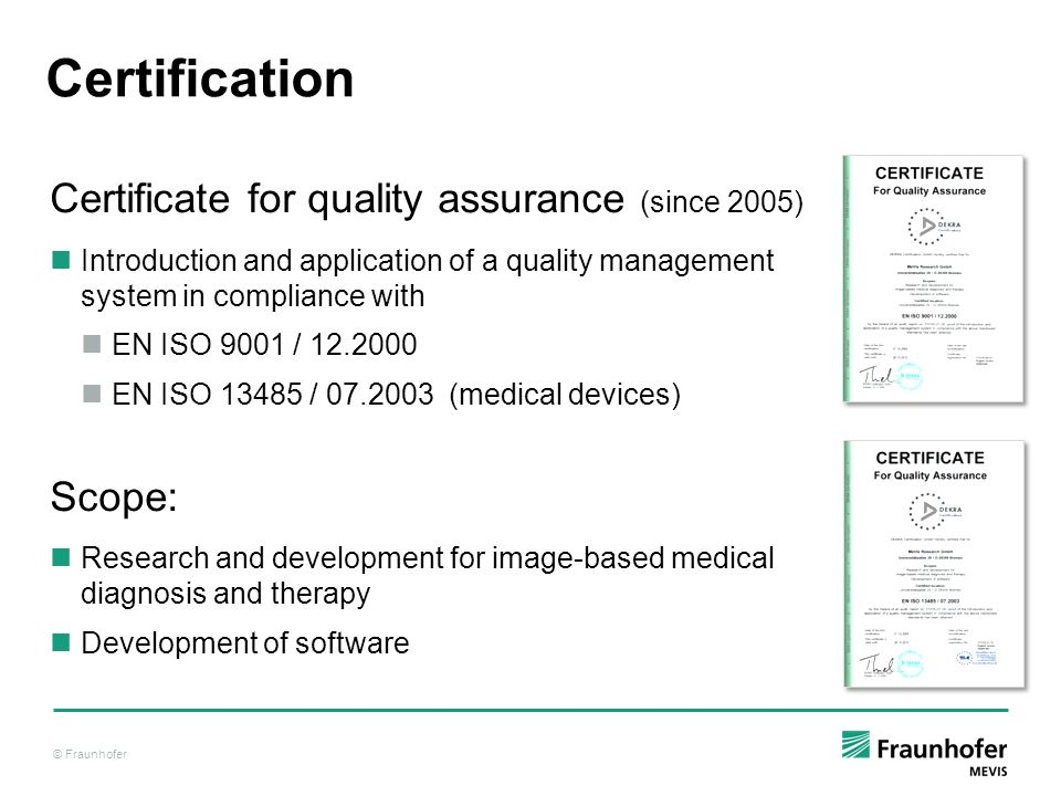 Certification Certificate for quality assurance (since 2005) Scope: