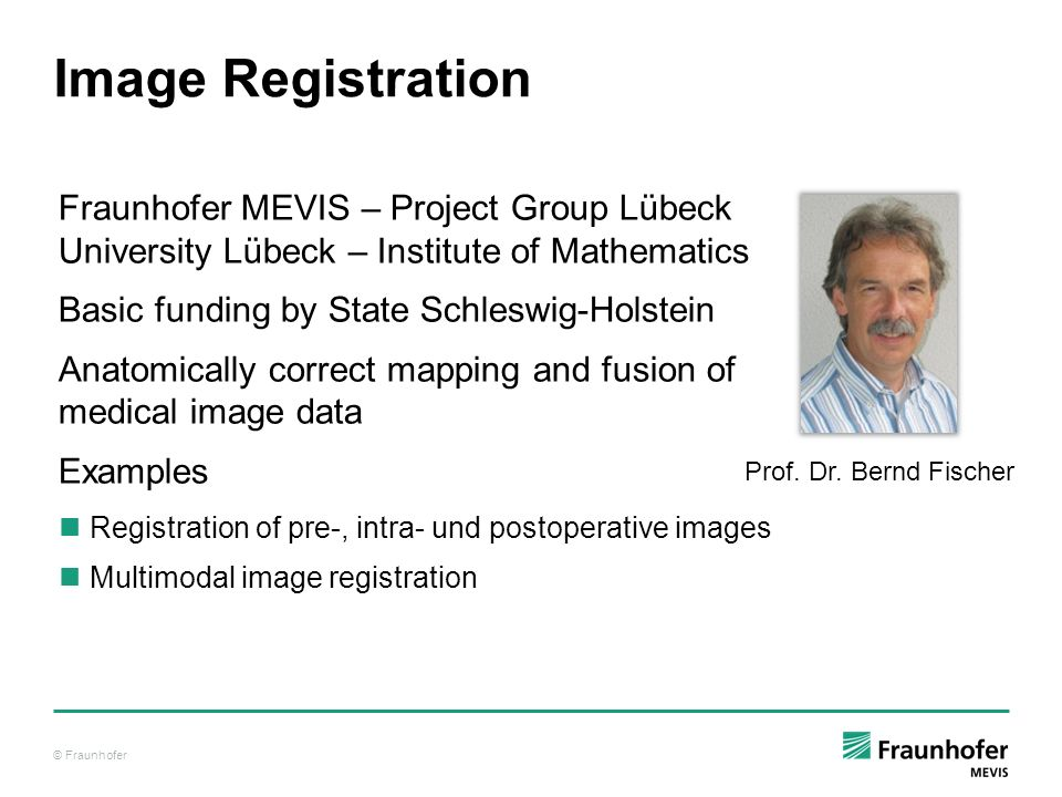 Image Registration Fraunhofer MEVIS – Project Group Lübeck University Lübeck – Institute of Mathematics.