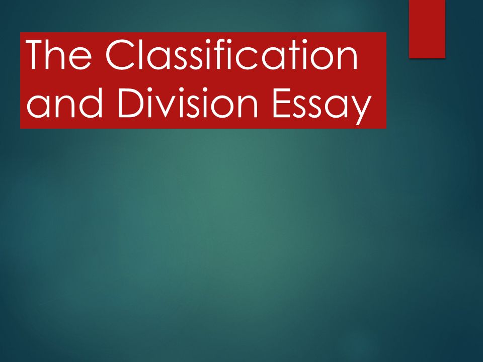 dividing and classifying essay Classification/division essays classification/division essays are the easiest essay to organize according to a three part thesis in classifying a set.