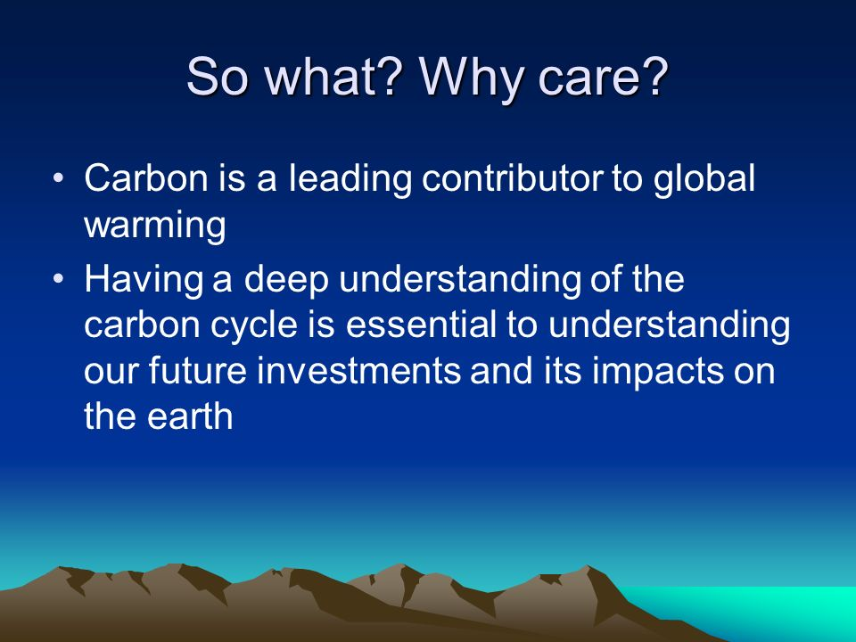 So what Why care Carbon is a leading contributor to global warming