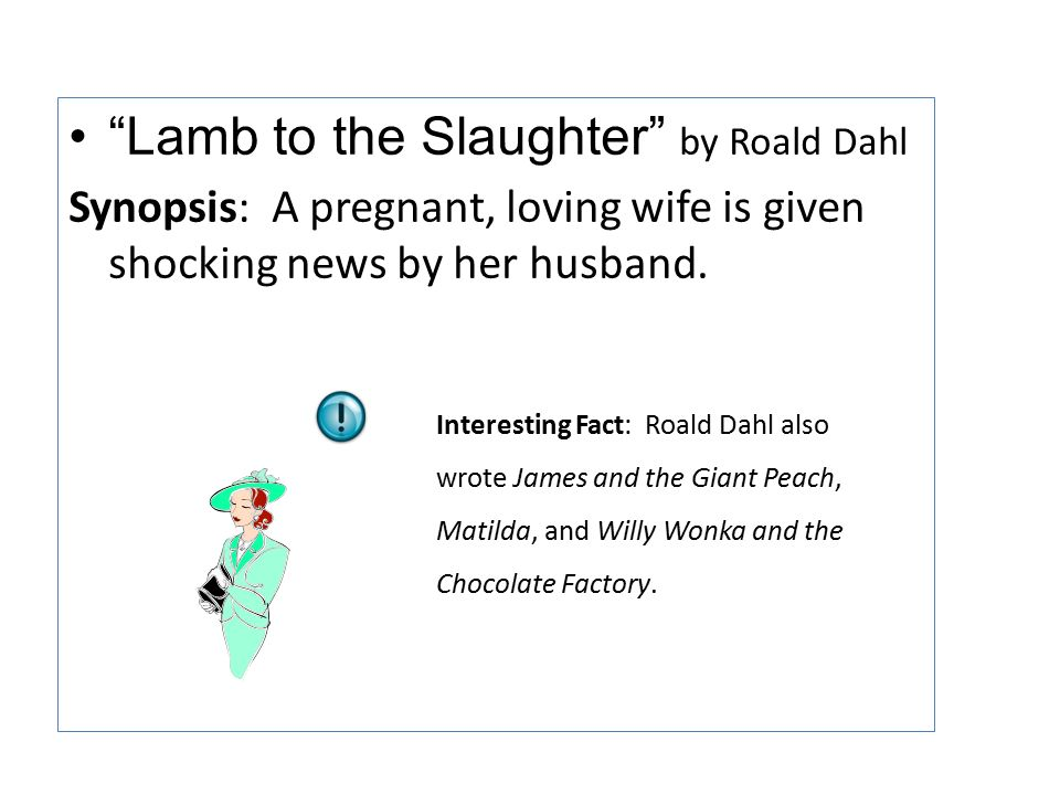 language use in lamb to the slaughter Lamb to the slaughter how did roald dahl create atmosphere and tension in the story lamb to the slaughter the use of language by the landlady is also prepared.